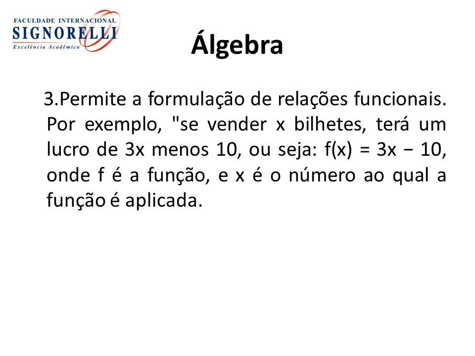 Álgebra 3.Permite a formulação de relações funcionais.