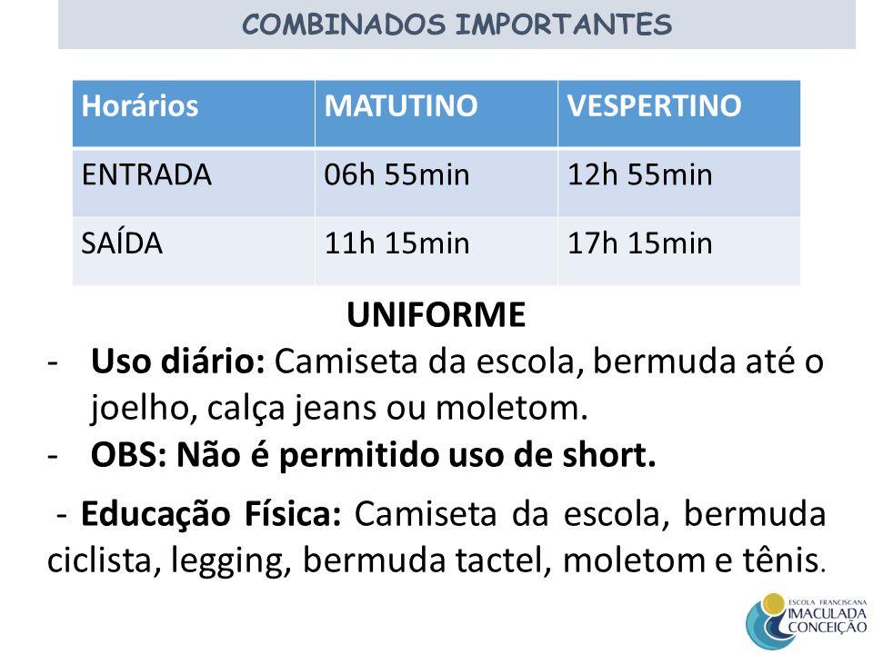 . COMBINADOS IMPORTANTES HoráriosMATUTINOVESPERTINO ENTRADA06h 55min12h 55min SAÍDA11h 15min17h 15min UNIFORME -Uso diário: Camiseta da escola, bermud