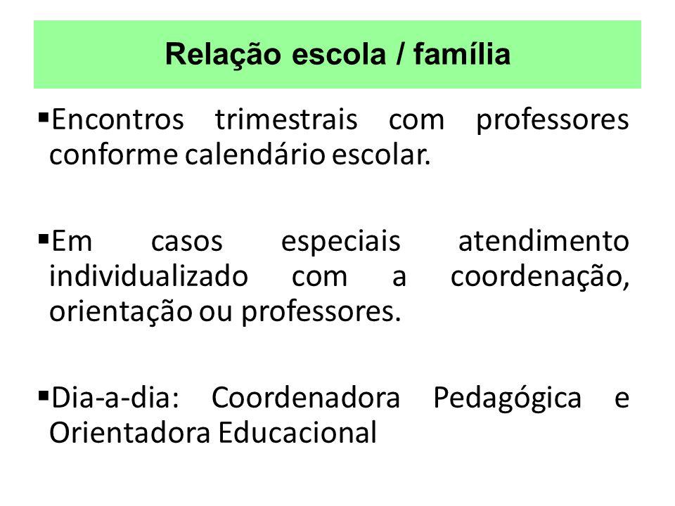 Relação escola / família Encontros trimestrais com professores conforme calendário escolar. Em casos especiais atendimento individualizado com a coord
