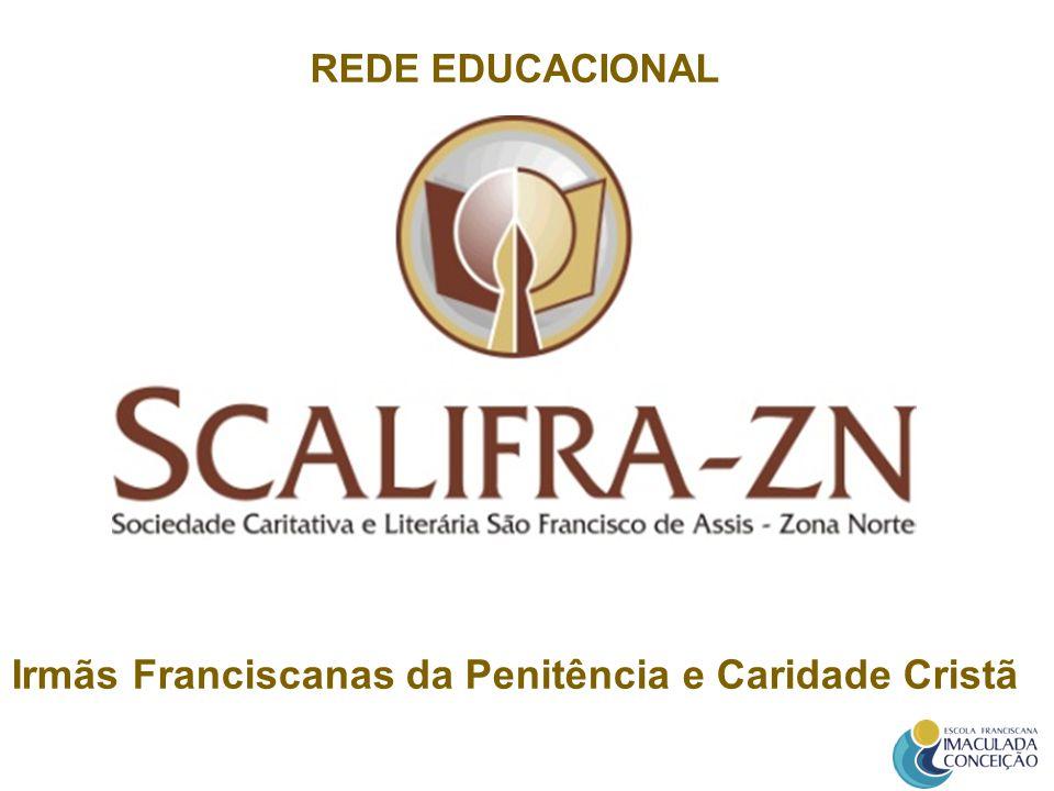 REDE EDUCACIONAL - SCALIFRA/ZN Centro Universitário FranciscanoSanta Maria - RS Instituto Superior de Educação Franciscano Nossa Senhora de Fátima Brasília - DF.