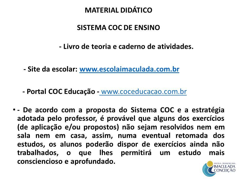 MATERIAL DIDÁTICO SISTEMA COC DE ENSINO - Livro de teoria e caderno de atividades. - Site da escolar: www.escolaimaculada.com.brwww.escolaimaculada.co