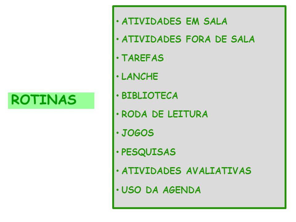 ROTINAS ATIVIDADES EM SALA ATIVIDADES FORA DE SALA TAREFAS LANCHE BIBLIOTECA RODA DE LEITURA JOGOS PESQUISAS ATIVIDADES AVALIATIVAS USO DA AGENDA
