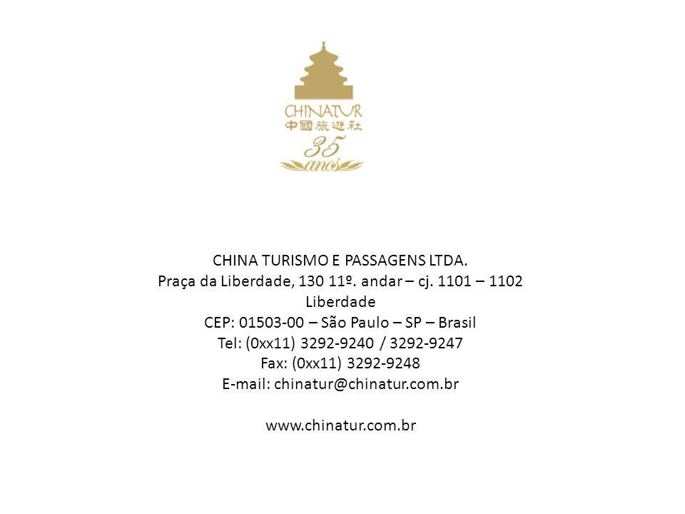 CHINA TURISMO E PASSAGENS LTDA. Praça da Liberdade, 130 11º. andar – cj. 1101 – 1102 Liberdade CEP: 01503-00 – São Paulo – SP – Brasil Tel: (0xx11) 32