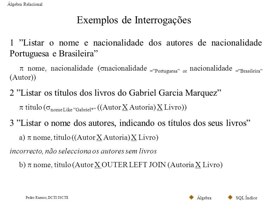 SQL ÍndiceÁlgebra Pedro Ramos, DCTI/ISCTE Exemplos de Interrogações Álgebra Relacional 1 Listar o nome e nacionalidade dos autores de nacionalidade Po