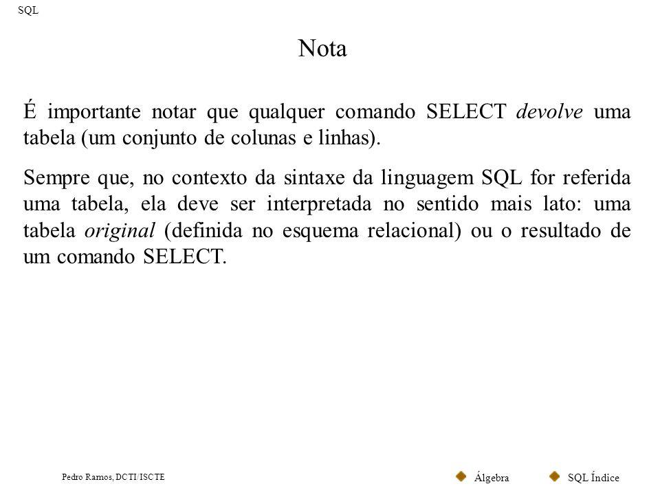 SQL ÍndiceÁlgebra Pedro Ramos, DCTI/ISCTE Nota SQL É importante notar que qualquer comando SELECT devolve uma tabela (um conjunto de colunas e linhas)
