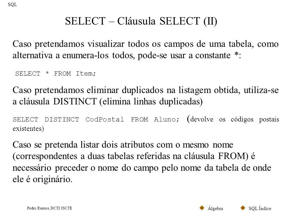 SQL ÍndiceÁlgebra Pedro Ramos, DCTI/ISCTE SELECT – Cláusula SELECT (II) SQL Caso pretendamos visualizar todos os campos de uma tabela, como alternativ