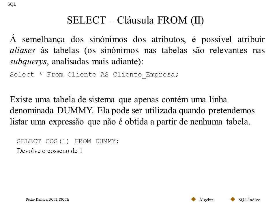 SQL ÍndiceÁlgebra Pedro Ramos, DCTI/ISCTE SELECT – Cláusula FROM (II) SQL Á semelhança dos sinónimos dos atributos, é possível atribuir aliases às tab