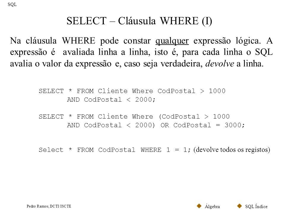 SQL ÍndiceÁlgebra Pedro Ramos, DCTI/ISCTE SELECT – Cláusula WHERE (I) SQL Na cláusula WHERE pode constar qualquer expressão lógica. A expressão é aval