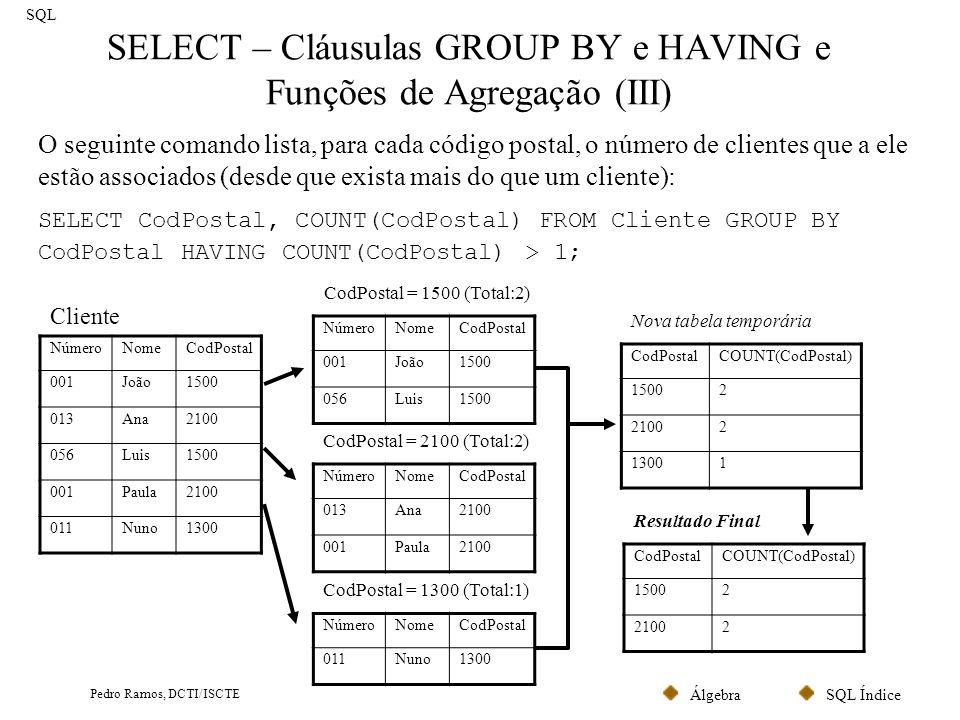 SQL ÍndiceÁlgebra Pedro Ramos, DCTI/ISCTE SELECT – Cláusulas GROUP BY e HAVING e Funções de Agregação (III) SQL O seguinte comando lista, para cada có