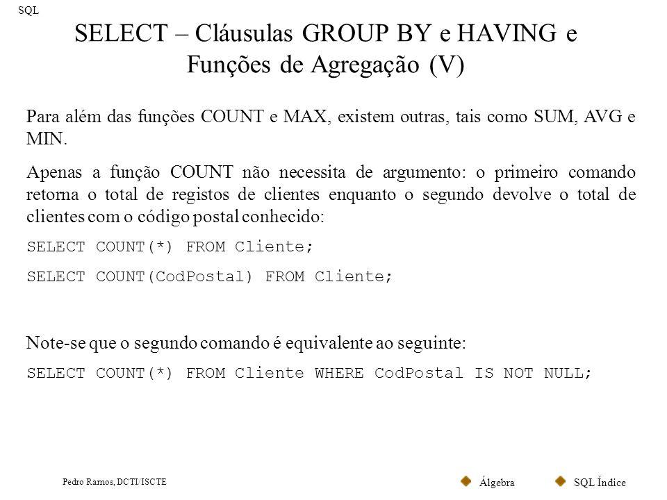 SQL ÍndiceÁlgebra Pedro Ramos, DCTI/ISCTE SELECT – Cláusulas GROUP BY e HAVING e Funções de Agregação (V) SQL Para além das funções COUNT e MAX, exist