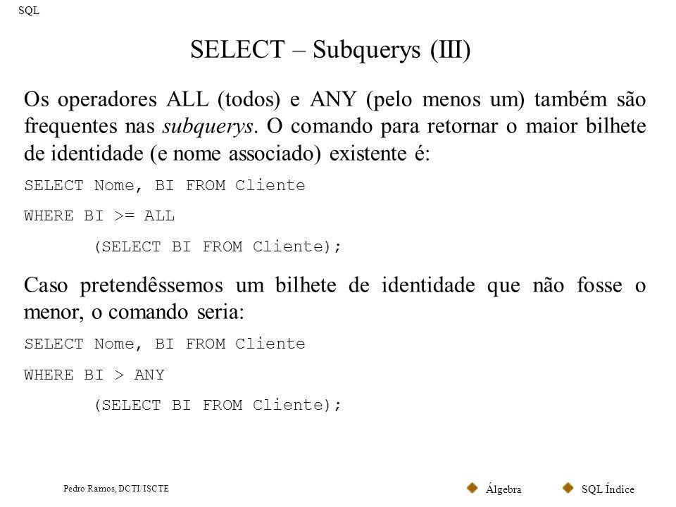 SQL ÍndiceÁlgebra Pedro Ramos, DCTI/ISCTE SELECT – Subquerys (III) SQL Os operadores ALL (todos) e ANY (pelo menos um) também são frequentes nas subqu