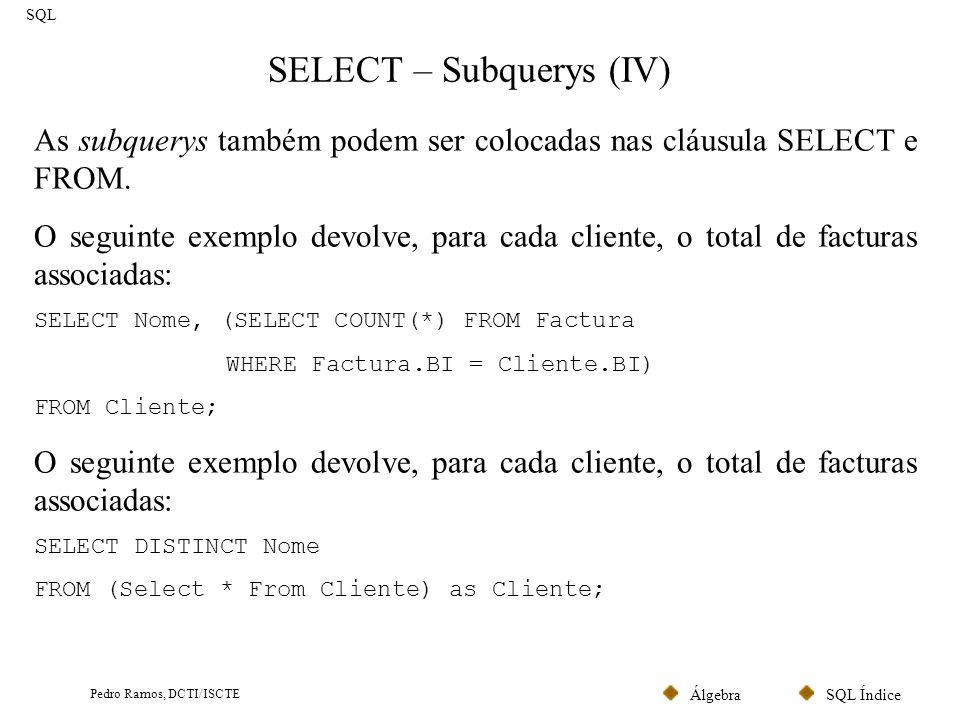 SQL ÍndiceÁlgebra Pedro Ramos, DCTI/ISCTE SELECT – Subquerys (IV) SQL As subquerys também podem ser colocadas nas cláusula SELECT e FROM. O seguinte e