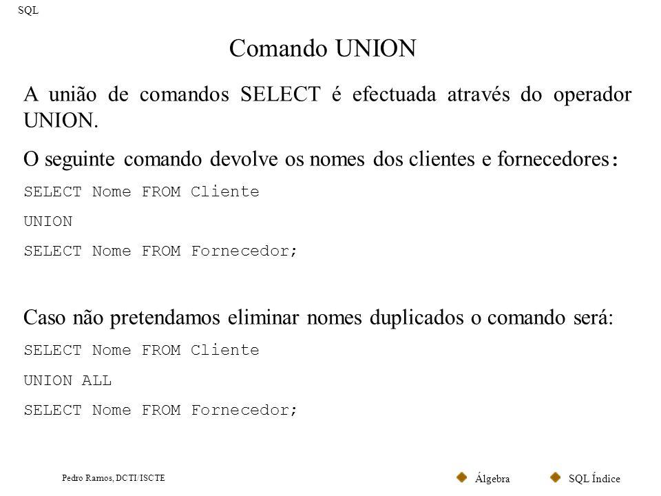 SQL ÍndiceÁlgebra Pedro Ramos, DCTI/ISCTE Comando UNION SQL A união de comandos SELECT é efectuada através do operador UNION. O seguinte comando devol