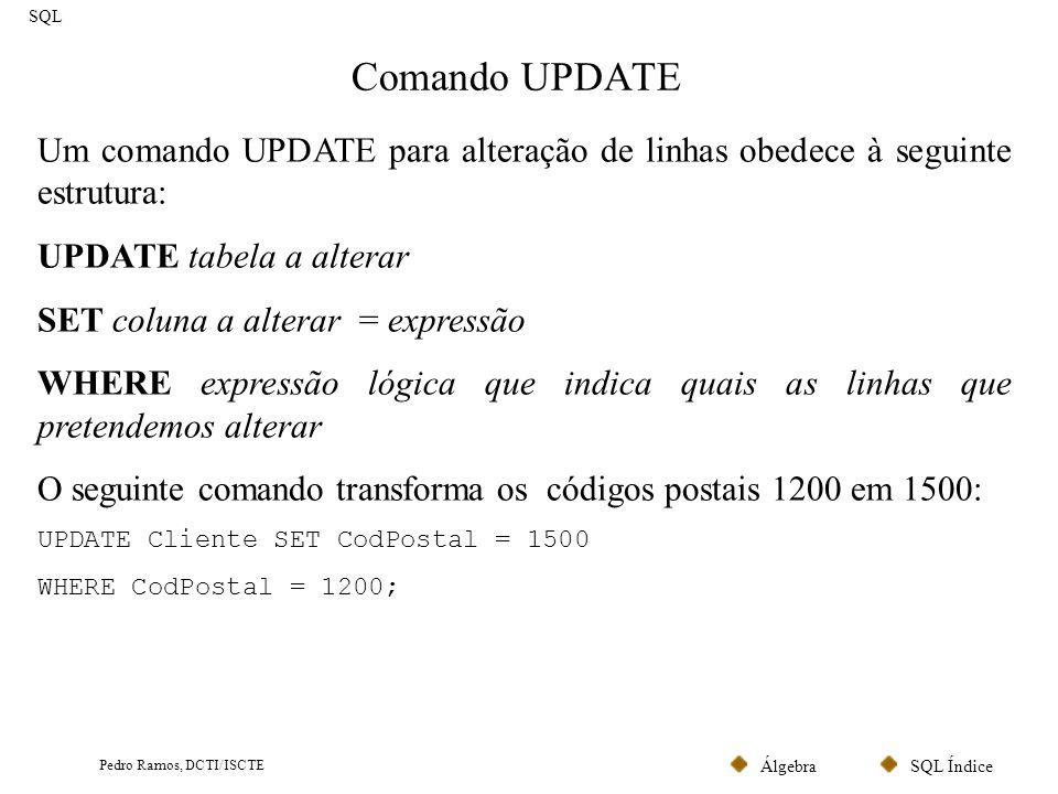 SQL ÍndiceÁlgebra Pedro Ramos, DCTI/ISCTE Comando UPDATE SQL Um comando UPDATE para alteração de linhas obedece à seguinte estrutura: UPDATE tabela a