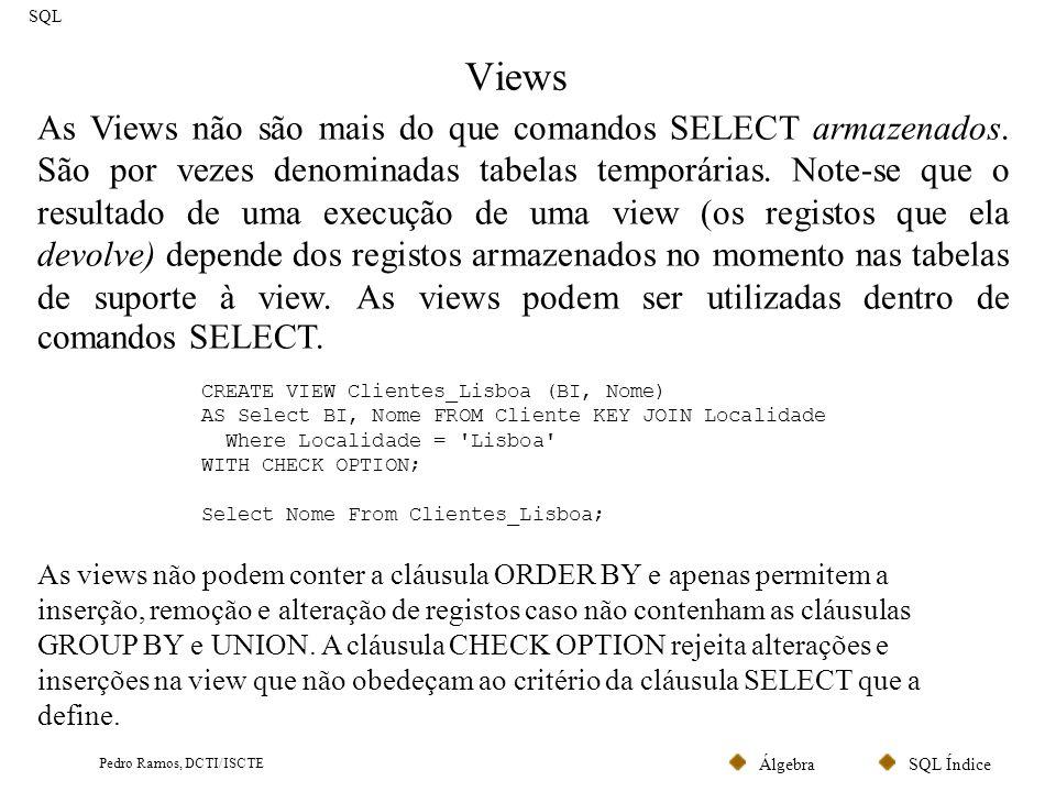 SQL ÍndiceÁlgebra Pedro Ramos, DCTI/ISCTE Views SQL As Views não são mais do que comandos SELECT armazenados. São por vezes denominadas tabelas tempor