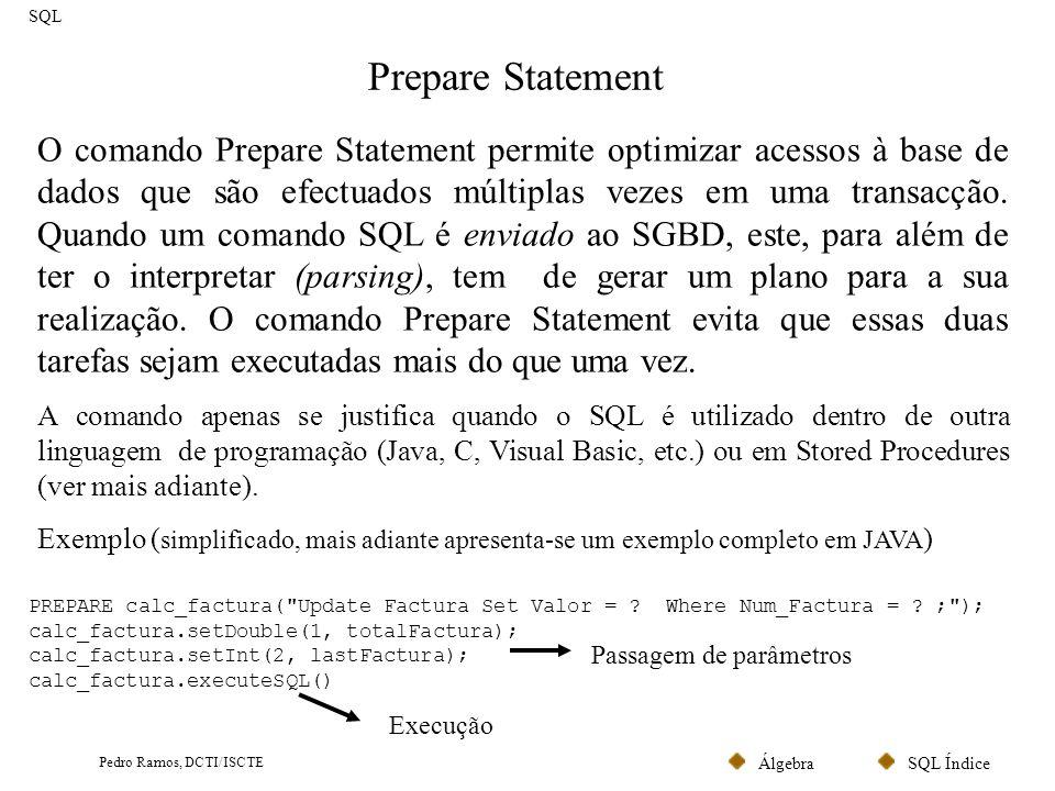 SQL ÍndiceÁlgebra Pedro Ramos, DCTI/ISCTE Prepare Statement SQL O comando Prepare Statement permite optimizar acessos à base de dados que são efectuad
