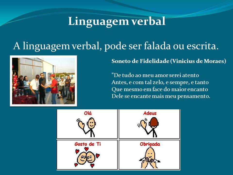 Linguagem verbal A linguagem verbal, pode ser falada ou escrita. Soneto de Fidelidade (Vinicius de Moraes)