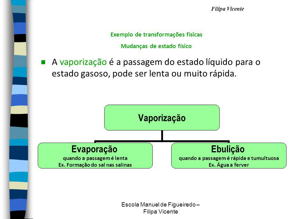 Filipa Vicente Escola Manuel de Figueiredo – Filipa Vicente nHnHá propriedades químicas e físicas das substâncias que podem ser usadas para reconhecer a sua presença.