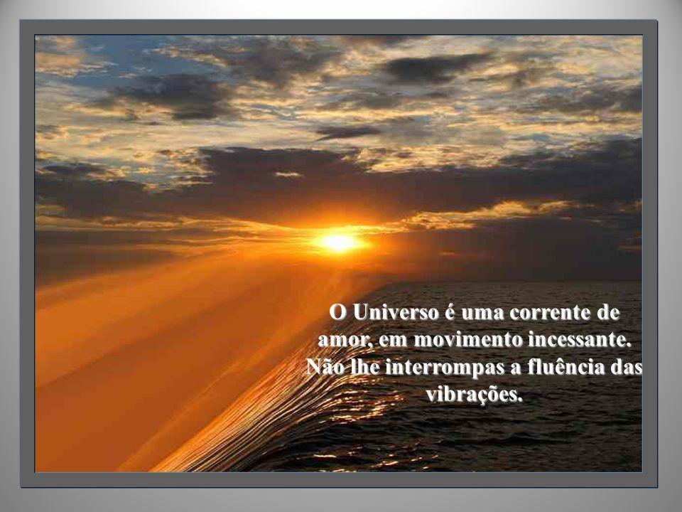 O Universo é uma corrente de amor, em movimento incessante.