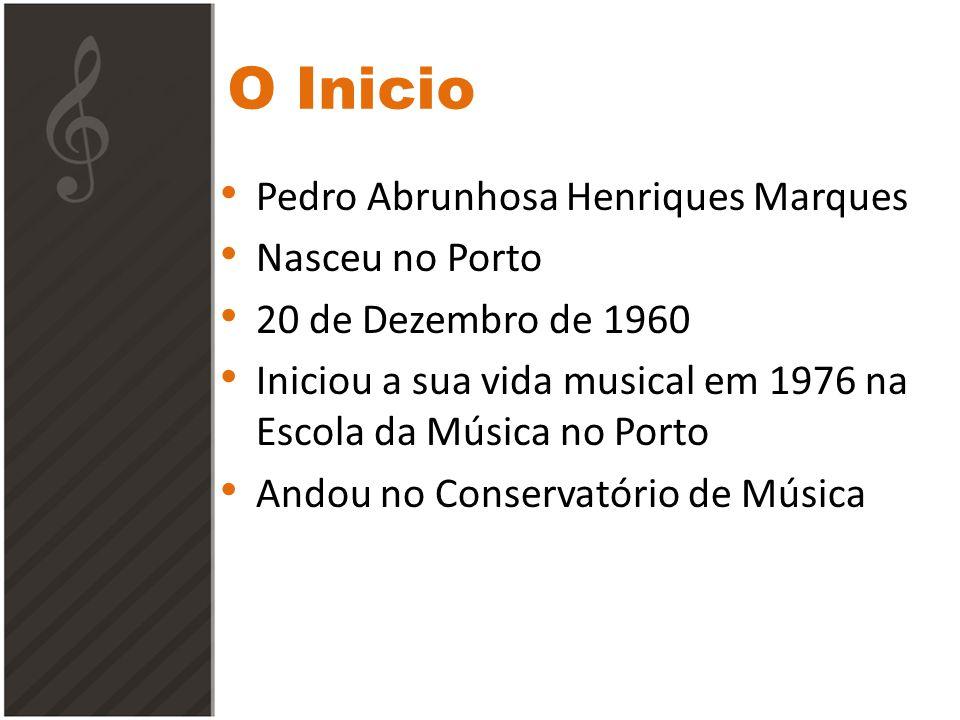 O Inicio Pedro Abrunhosa Henriques Marques Nasceu no Porto 20 de Dezembro de 1960 Iniciou a sua vida musical em 1976 na Escola da Música no Porto Andou no Conservatório de Música
