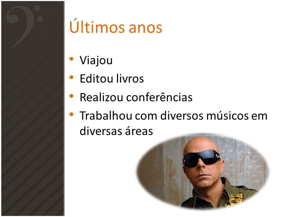 Últimos anos Viajou Editou livros Realizou conferências Trabalhou com diversos músicos em diversas áreas