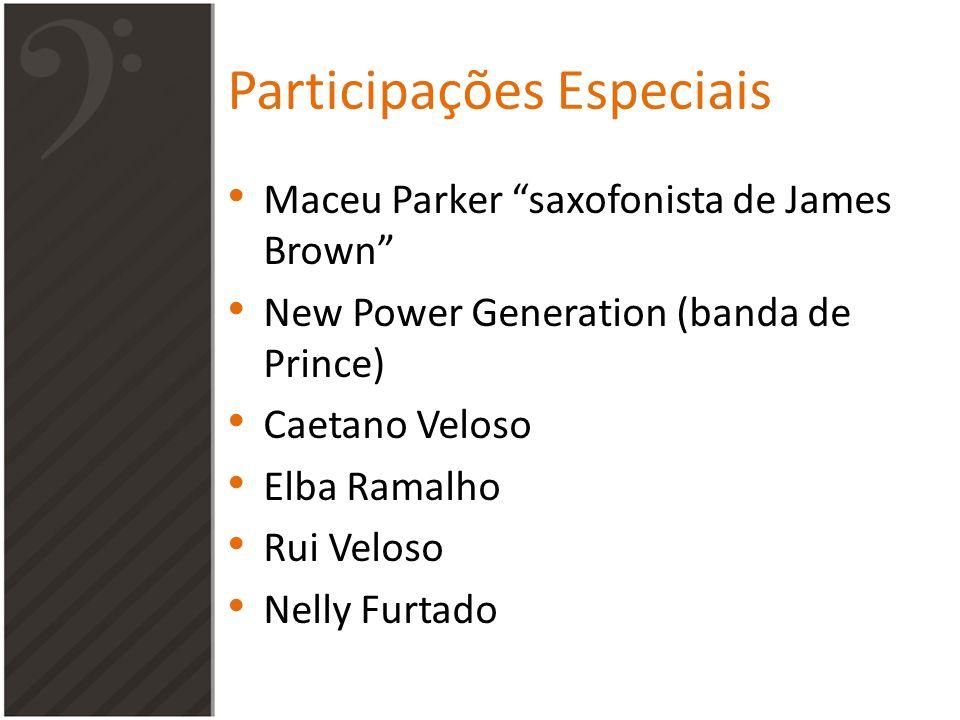 Participações Especiais Maceu Parker saxofonista de James Brown New Power Generation (banda de Prince) Caetano Veloso Elba Ramalho Rui Veloso Nelly Furtado