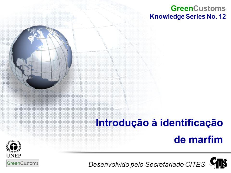 Introdução à identificação de marfim Desenvolvido pelo Secretariado CITES GreenCustoms Knowledge Series No. 12