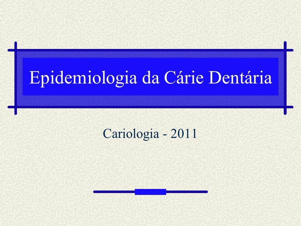 Epidemiologia da Cárie Dentária Cariologia - 2011