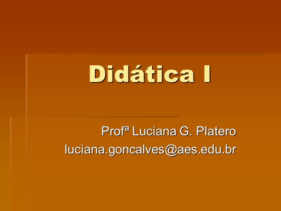 Didática I Profª Luciana G. Platero luciana.goncalves@aes.edu.br