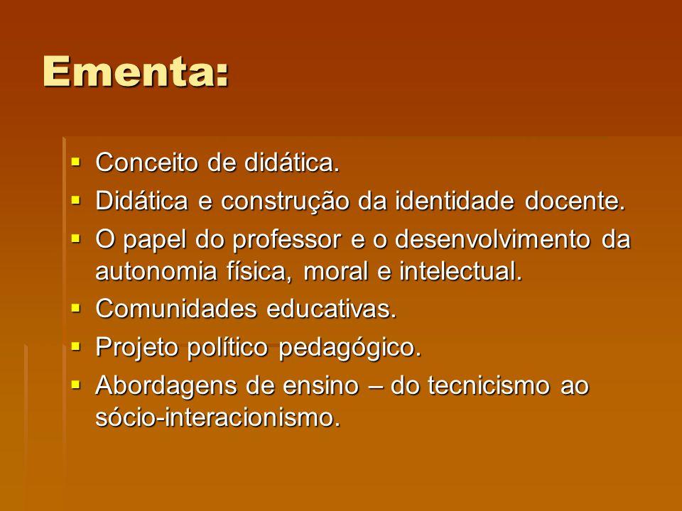 Ementa: Conceito de didática. Conceito de didática. Didática e construção da identidade docente. Didática e construção da identidade docente. O papel