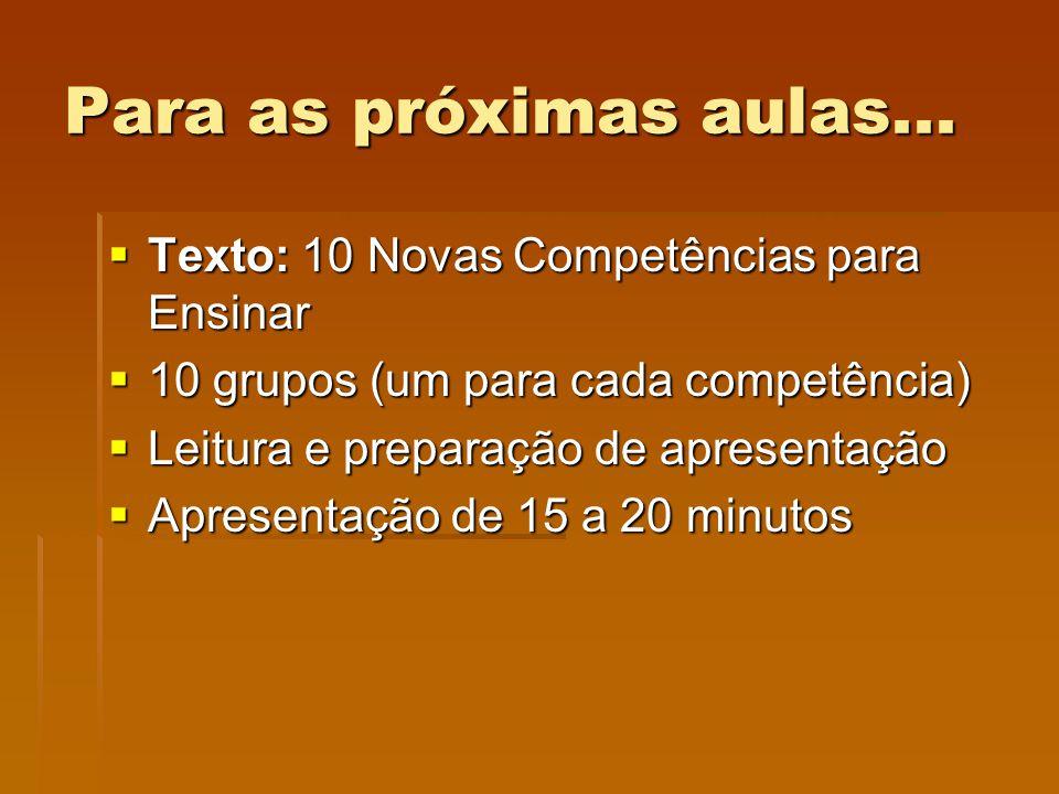 Para as próximas aulas... Texto: 10 Novas Competências para Ensinar Texto: 10 Novas Competências para Ensinar 10 grupos (um para cada competência) 10
