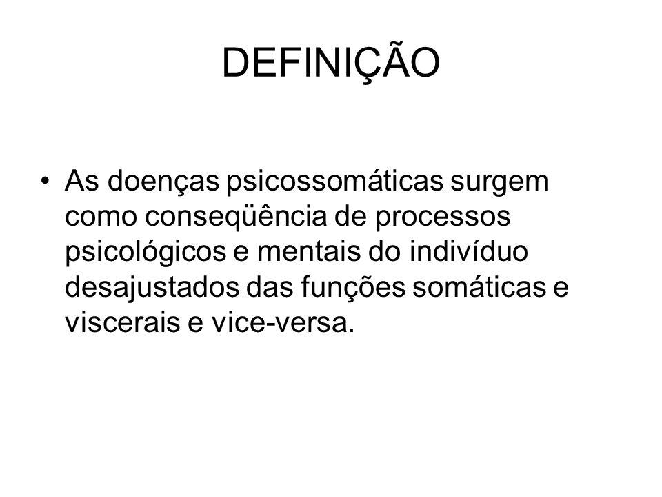 DEFINIÇÃO As doenças psicossomáticas surgem como conseqüência de processos psicológicos e mentais do indivíduo desajustados das funções somáticas e vi