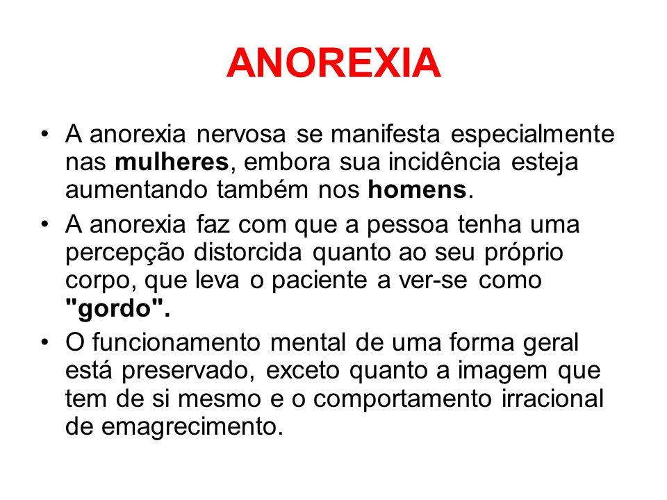 ANOREXIA A anorexia nervosa se manifesta especialmente nas mulheres, embora sua incidência esteja aumentando também nos homens. A anorexia faz com que