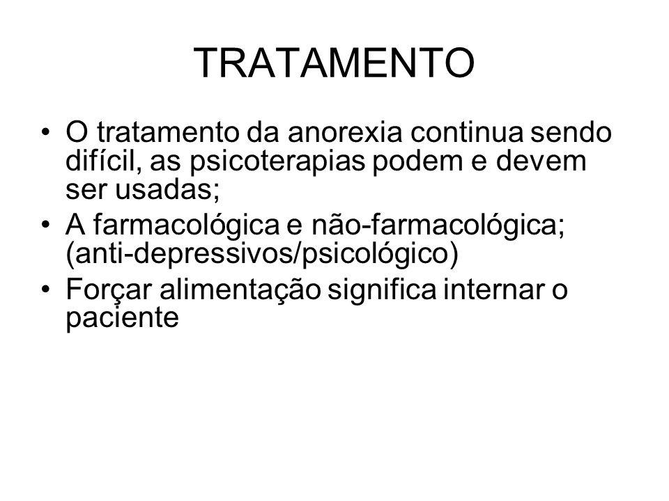 TRATAMENTO O tratamento da anorexia continua sendo difícil, as psicoterapias podem e devem ser usadas; A farmacológica e não-farmacológica; (anti-depr