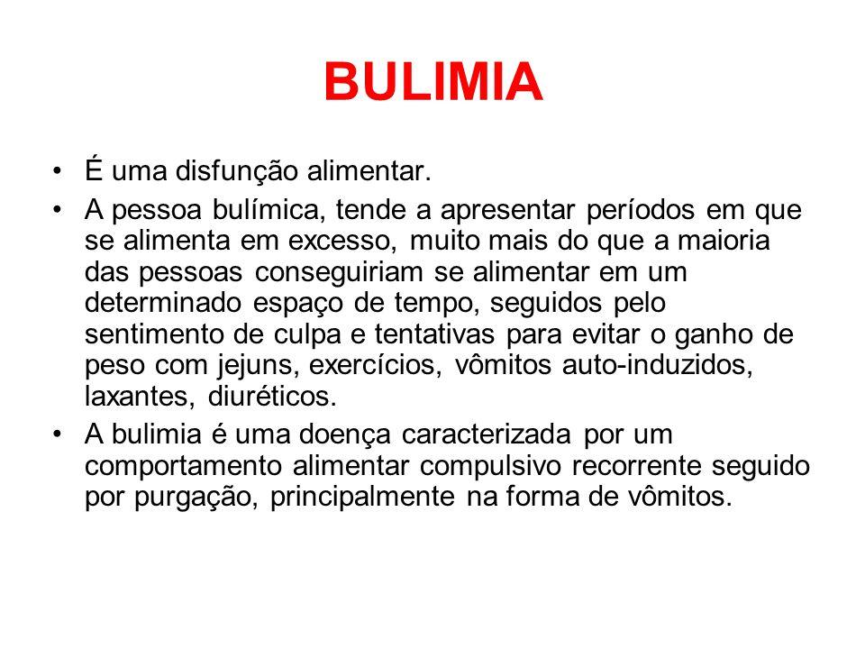 BULIMIA É uma disfunção alimentar. A pessoa bulímica, tende a apresentar períodos em que se alimenta em excesso, muito mais do que a maioria das pesso