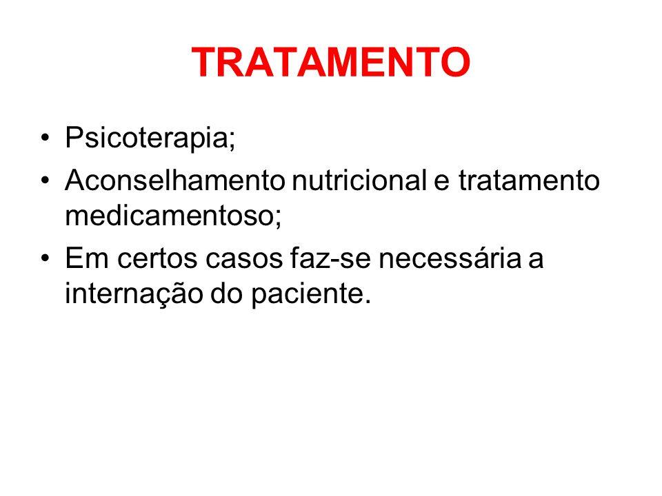 TRATAMENTO Psicoterapia; Aconselhamento nutricional e tratamento medicamentoso; Em certos casos faz-se necessária a internação do paciente.
