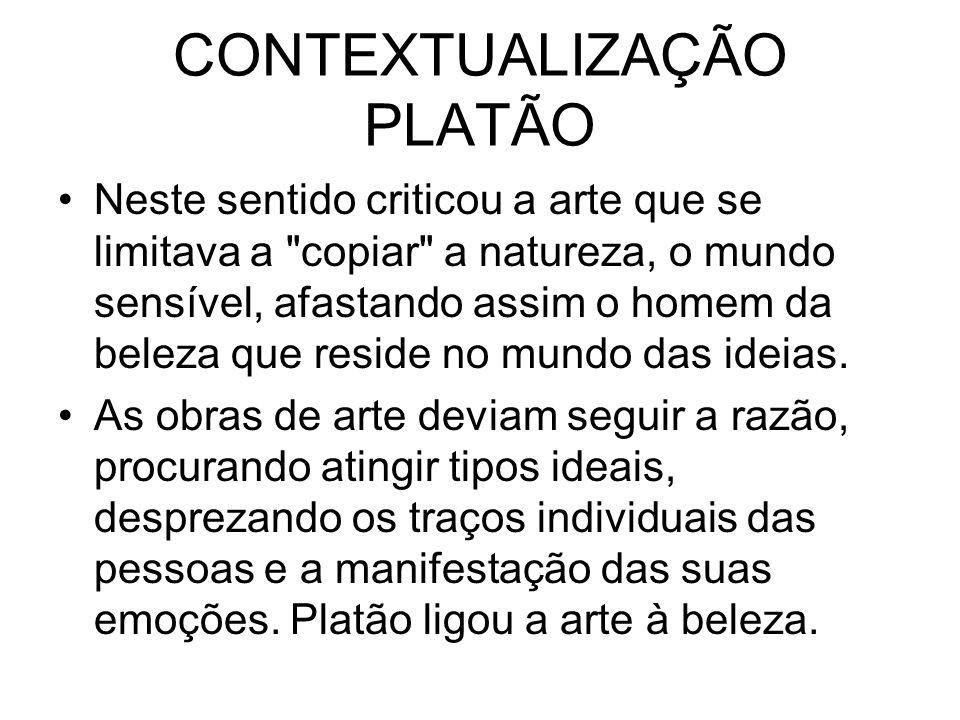 CONTEXTUALIZAÇÃO PLATÃO Neste sentido criticou a arte que se limitava a