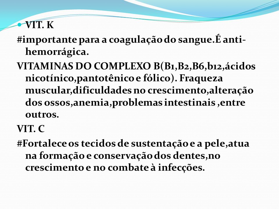 VIT.K #importante para a coagulação do sangue.É anti- hemorrágica.