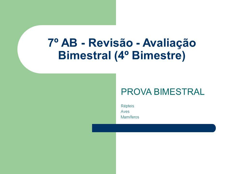 7º AB - Revisão - Avaliação Bimestral (4º Bimestre) PROVA BIMESTRAL Répteis Aves Mamíferos