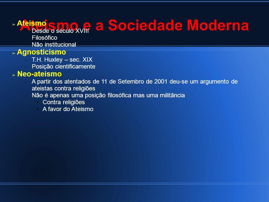 Ateismo e a Sociedade Moderna Ateismo – Desde o século XVIII – Filosófico – Não institucional Agnosticismo – T.H. Huxley – sec. XIX – Posição cientifi