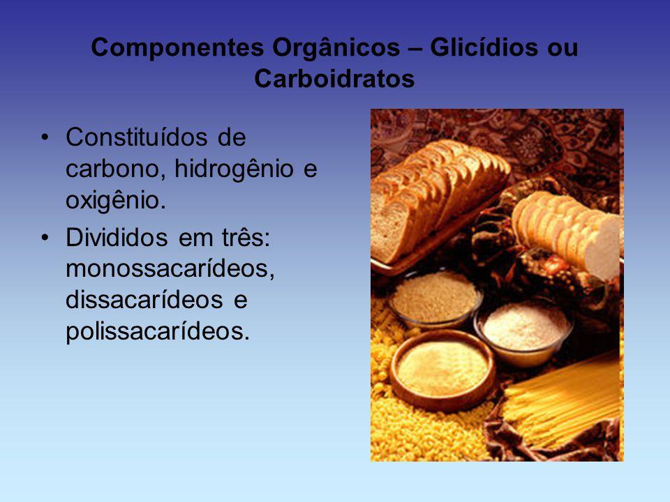 Componentes Orgânicos – Glicídios ou Carboidratos Constituídos de carbono, hidrogênio e oxigênio. Divididos em três: monossacarídeos, dissacarídeos e