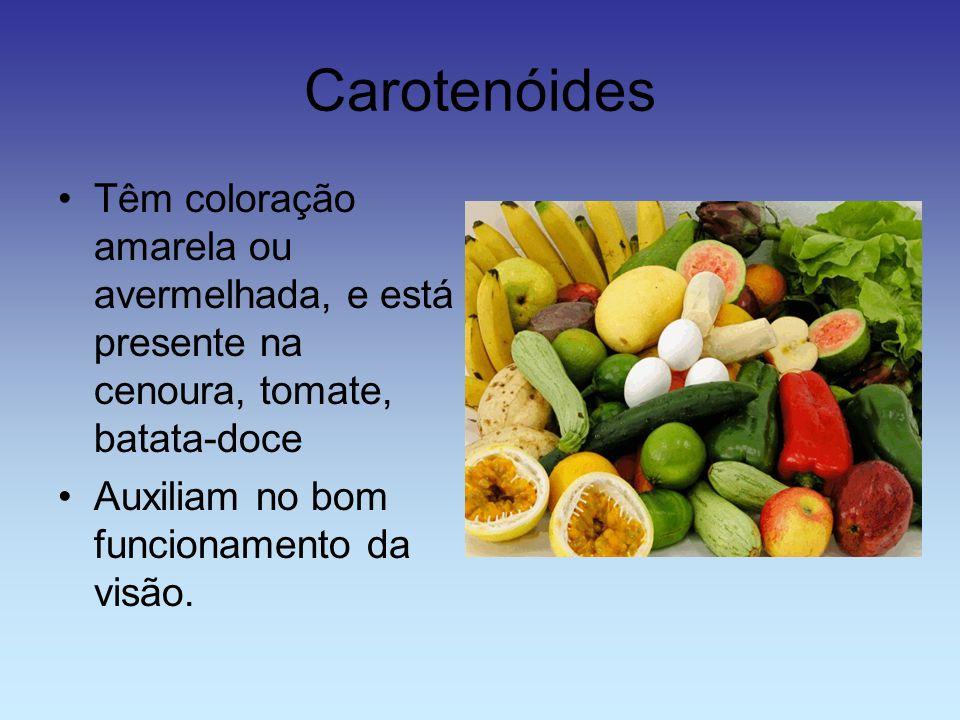 Carotenóides Têm coloração amarela ou avermelhada, e está presente na cenoura, tomate, batata-doce Auxiliam no bom funcionamento da visão.