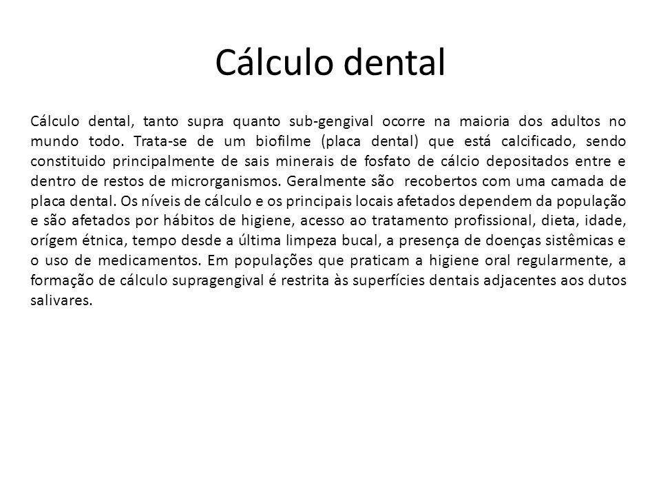 Cálculo dental Cálculo dental, tanto supra quanto sub-gengival ocorre na maioria dos adultos no mundo todo. Trata-se de um biofilme (placa dental) que