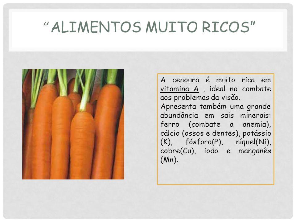 ALIMENTOS MUITO RICOS A cenoura é muito rica em vitamina A, ideal no combate aos problemas da visão.