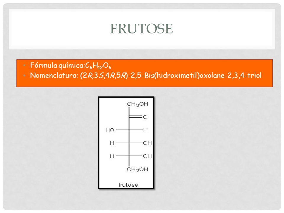 FRUTOSE Fórmula química:C 6 H 12 O 6 Nomenclatura: (2R,3S,4R,5R)-2,5-Bis(hidroximetil)oxolane-2,3,4-triol