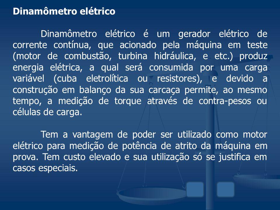 Dinamômetro elétrico Dinamômetro elétrico é um gerador elétrico de corrente contínua, que acionado pela máquina em teste (motor de combustão, turbina