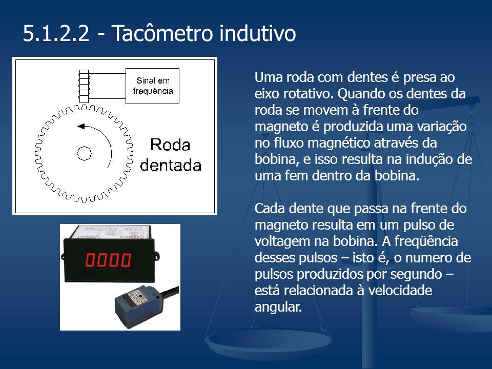 5.1.2.2 - Tacômetro indutivo Uma roda com dentes é presa ao eixo rotativo. Quando os dentes da roda se movem à frente do magneto é produzida uma varia