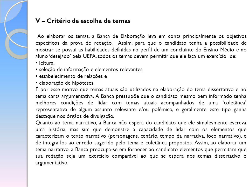VI – Critérios de adequação ao tema Uma vez elaborados os temas, a Banca Elaboradora prepara itens de orientação para a Banca de Correção, explicando as expectativas de desenvolvimento dos temas propostos.