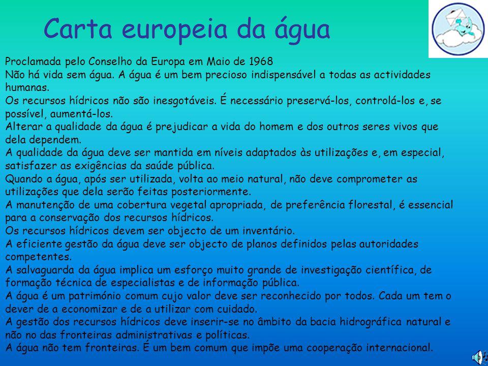 Carta europeia da água Proclamada pelo Conselho da Europa em Maio de 1968 Não há vida sem água. A água é um bem precioso indispensável a todas as acti