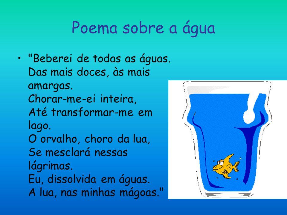 Poema sobre a água Beberei de todas as águas.Das mais doces, às mais amargas.
